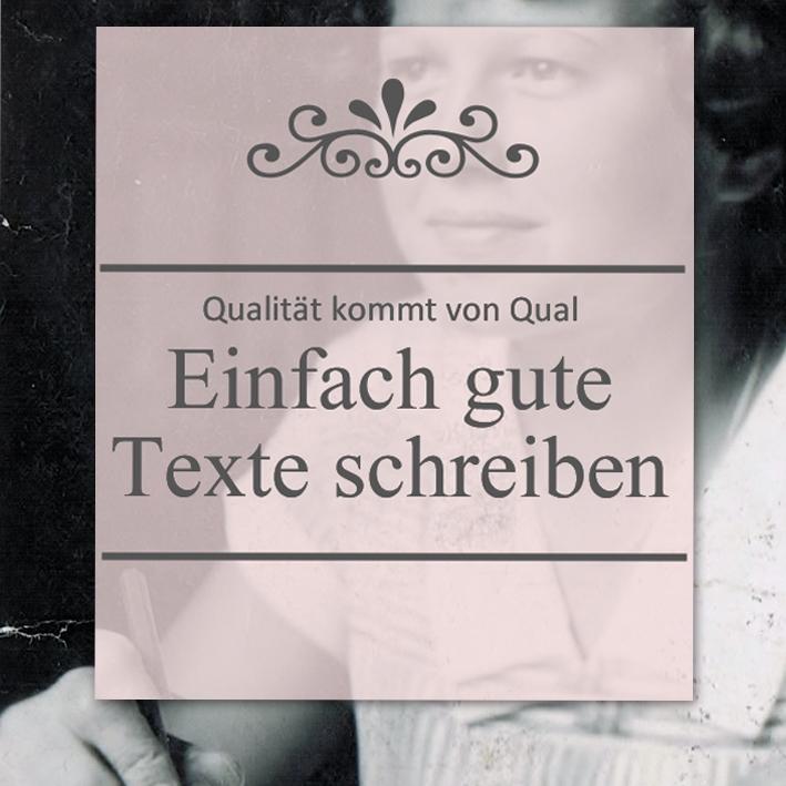 Qualität kommt von Qual ... Das Handwerkszeug für gute Texte zum Selberschreiben